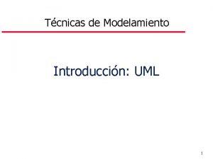 Tcnicas de Modelamiento Introduccin UML 1 I Introduccin