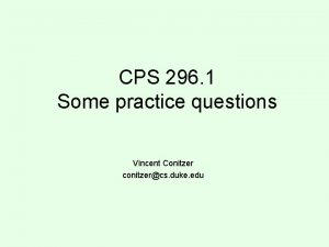 CPS 296 1 Some practice questions Vincent Conitzer