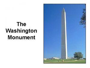 The Washington Monument Basic Information Located in Washington