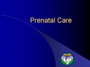 Prenatal Care Goals of Prenatal Care Testing order