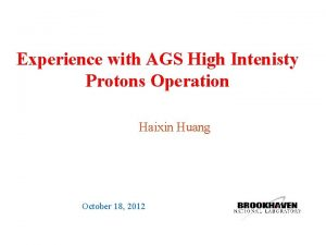 Experience with AGS High Intenisty Protons Operation Haixin