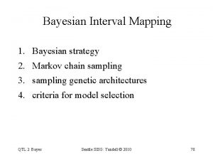 Bayesian Interval Mapping 1 Bayesian strategy 2 Markov