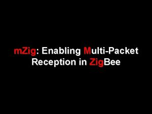 m Zig Enabling MultiPacket Reception in Zig Bee