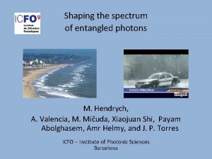 Shaping the spectrum of entangled photons M Hendrych