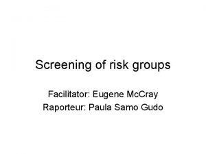 Screening of risk groups Facilitator Eugene Mc Cray
