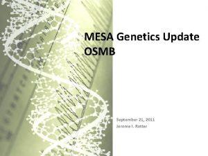 MESA Genetics Update OSMB September 21 2011 Jerome