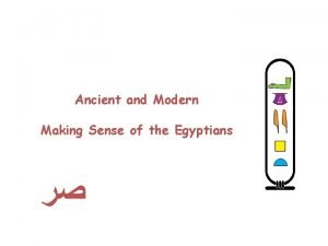 Ancient and Modern Making Sense of the Egyptians