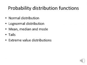 Probability distribution functions Normal distribution Lognormal distribution Mean