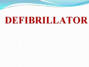 DEFIBRILLATOR Defibrillator is a device that deliver a