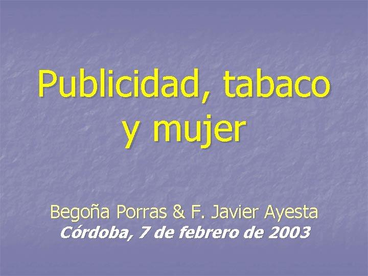 Publicidad tabaco y mujer Begoa Porras F Javier
