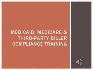 MEDICAID MEDICARE THIRDPARTY BILLER COMPLIANCE TRAINING MEDICAID MEDICARE