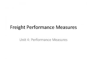 Freight Performance Measures Unit 4 Performance Measures Performance