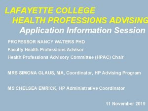 LAFAYETTE COLLEGE HEALTH PROFESSIONS ADVISING Application Information Session