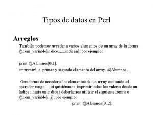 Tipos de datos en Perl Arreglos Tambin podemos