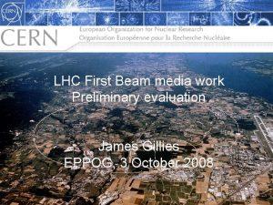 LHC First Beam media work The LHC Citius