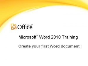 Microsoft Word 2010 Training Create your first Word