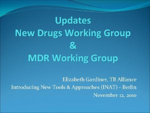 Updates New Drugs Working Group MDR Working Group