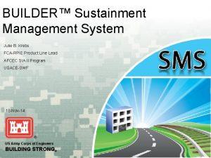 BUILDER Sustainment Management System Julie B Krebs FCARPIE