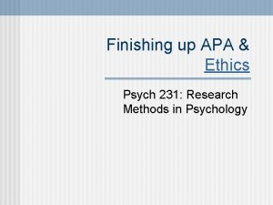 Finishing up APA Ethics Psych 231 Research Methods