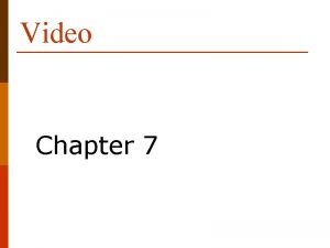 Video Chapter 7 What is Video Video is