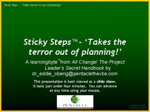 Sticky Steps TM Takesthe theterrorout outofofplanning Sticky Steps