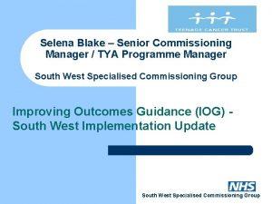 Selena Blake Senior Commissioning Manager TYA Programme Manager