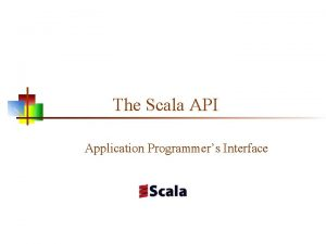 The Scala API Application Programmers Interface Reinventing the