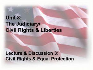 Unit 3 The Judiciary Civil Rights Liberties Lecture