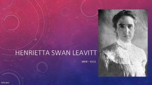 HENRIETTA SWAN LEAVITT 1868 1921 Celine Saenz LIFE
