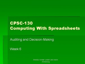 CPSC130 Computing With Spreadsheets Auditing and DecisionMaking Week