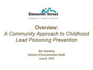 Overview A Community Approach to Childhood Lead Poisoning