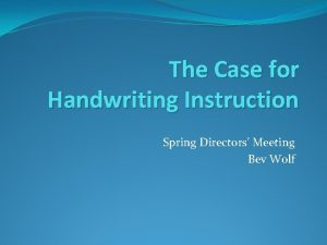 The Case for Handwriting Instruction Spring Directors Meeting