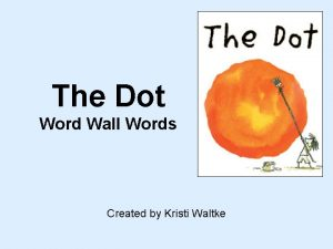 The Dot Word Wall Words Created by Kristi