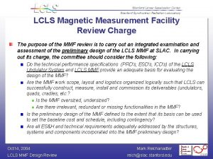 LCLS Magnetic Measurement Facility Review Charge The purpose