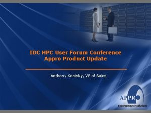 IDC HPC User Forum Conference Appro Product Update