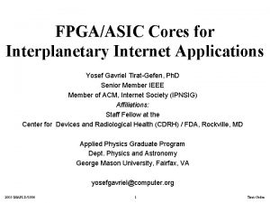 FPGAASIC Cores for Interplanetary Internet Applications Yosef Gavriel