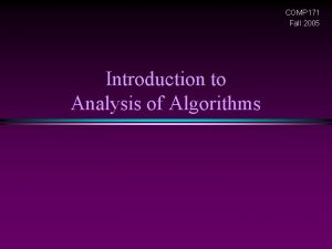 COMP 171 Fall 2005 Introduction to Analysis of