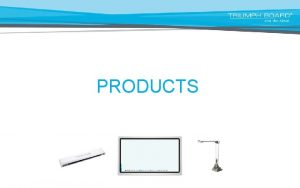 PRODUCTS Interactive Whiteboards Interactive Touch Screens Interactive projectors