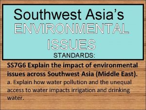 Southwest Asias ENVIRONMENTAL ISSUES STANDARDS SS 7 G