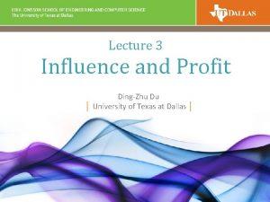 Lecture 3 Influence and Profit DingZhu Du University