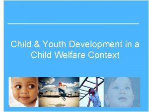 Child Youth Development in a Child Welfare Context