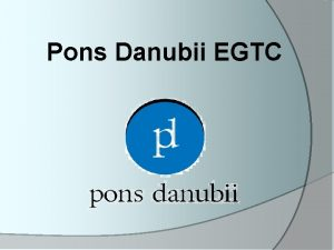 Pons Danubii EGTC the abbreviation stands for Pons