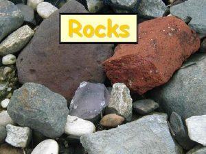 Rocks What is a Rock A rock is