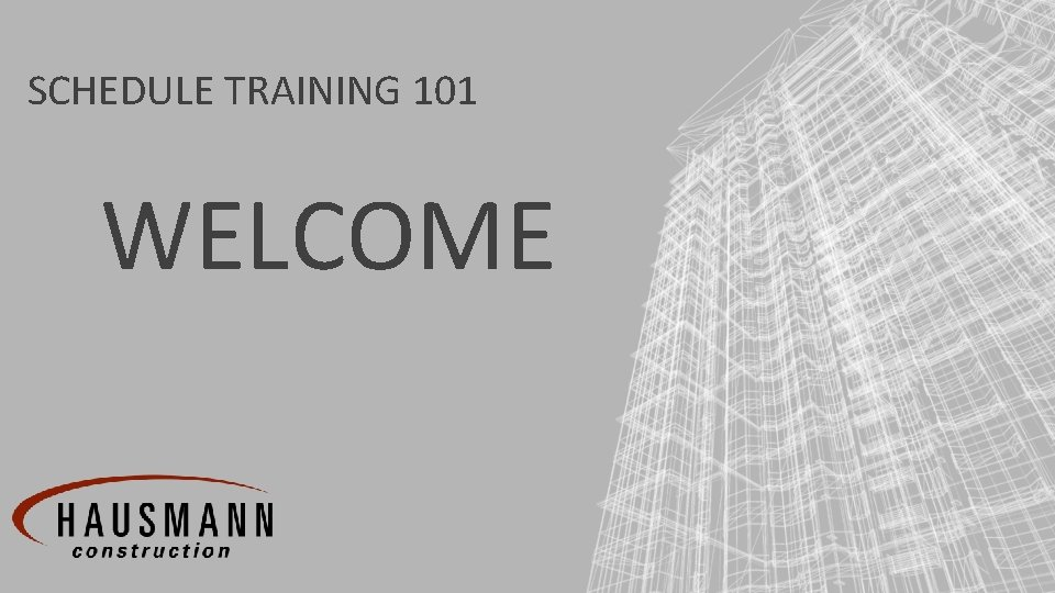 SCHEDULE TRAINING 101 WELCOME SCHEDULE TRAINING 101 COMPANY
