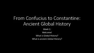 From Confucius to Constantine Ancient Global History Week
