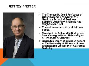 JEFFREY PFEFFER The Thomas D Dee II Professor