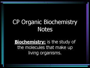 CP Organic Biochemistry Notes Biochemistry is the study