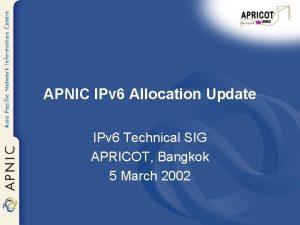 APNIC IPv 6 Allocation Update IPv 6 Technical