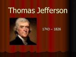 Thomas Jefferson 1743 1826 Born into wealthy VA