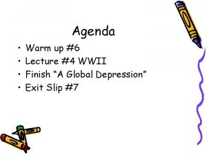 Agenda Warm up 6 Lecture 4 WWII Finish